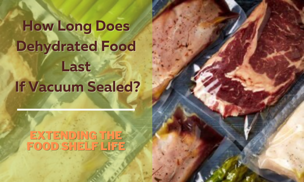 How Long Does Dehydrated Food Last If Vacuum Sealed