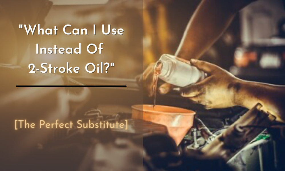 What Can I Use Instead Of 2-Stroke Oil